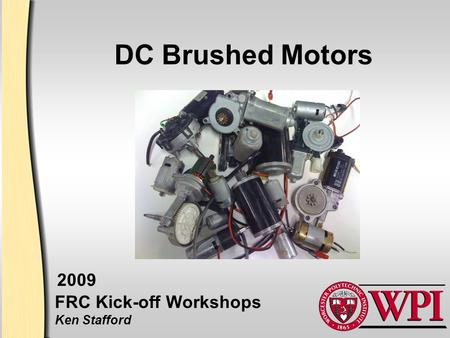 DC Brushed Motors FRC Kick-off Workshops Ken Stafford 2009.