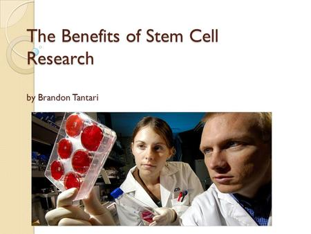 The Benefits of Stem Cell Research by Brandon Tantari.