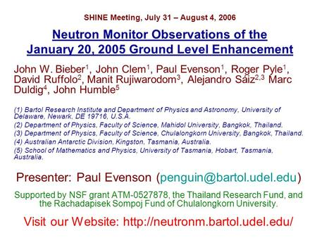 SHINE Meeting, July 31 – August 4, 2006 Neutron Monitor Observations of the January 20, 2005 Ground Level Enhancement John W. Bieber 1, John Clem 1, Paul.