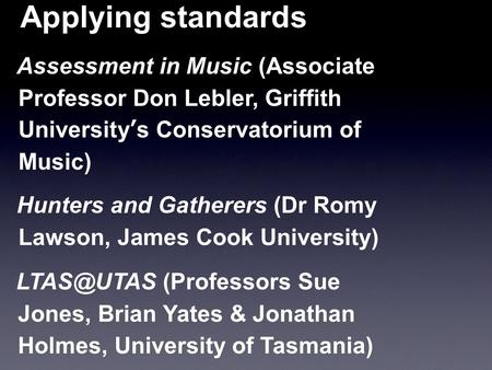 Applying standards Assessment in Music (Associate Professor Don Lebler, Griffith University's Conservatorium of Music) Hunters and Gatherers (Dr Romy Lawson,