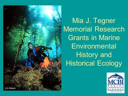 Mia J. Tegner Memorial Research Grants in Marine Environmental History and Historical Ecology Eric Hanauer.