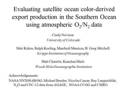 Evaluating satellite ocean color-derived export production in the Southern Ocean using atmospheric O 2 /N 2 data Cindy Nevison University of Colorado Mati.