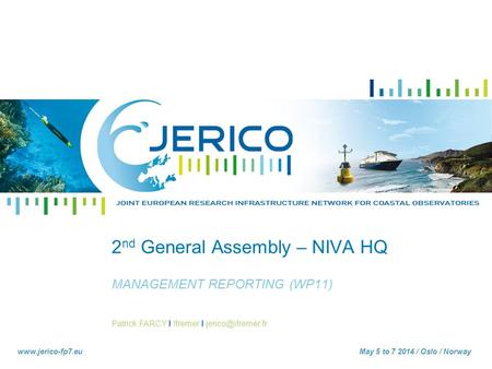Patrick FARCY I Ifremer I  5 to 7 2014 / Oslo / Norway 2 nd General Assembly – NIVA HQ MANAGEMENT REPORTING (WP11)