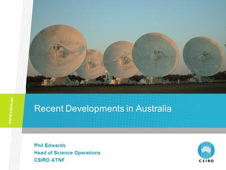 Recent Developments in Australia Phil Edwards Head of Science Operations CSIRO ATNF.