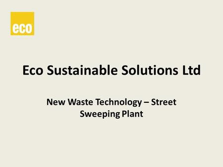 Eco Sustainable Solutions Ltd New Waste Technology – Street Sweeping Plant.