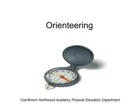 Orienteering Coe-Brown Northwood Academy Physical Education Department.