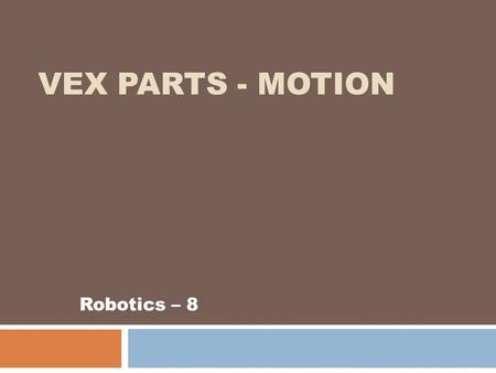 VEX PARTS - MOTION Robotics – 8. VEX Parts - Motion  2-Wire Motor 269  Add motors to power more wheels or add an end effector to take your robot to.