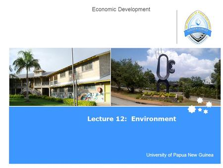 Life Impact | The University of Adelaide University of Papua New Guinea Economic Development Lecture 12: Environment.