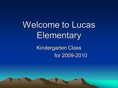 Welcome to Lucas Elementary Kindergarten Class for 2009-2010.