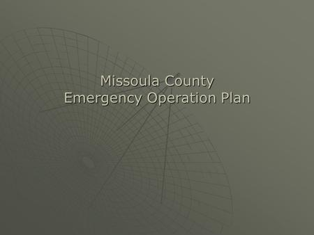 "Missoula County Emergency Operation Plan. ""Five years worth of food, water and ammunition in the basement, and what do we get? Subterranean monsters."""