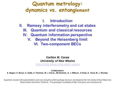 Quantum metrology: dynamics vs. entang lement I.Introduction II.Ramsey interferometry and cat states III.Quantum and classical resources IV.Quantum information.