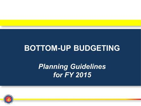 BOTTOM-UP BUDGETING Planning Guidelines for FY 2015.