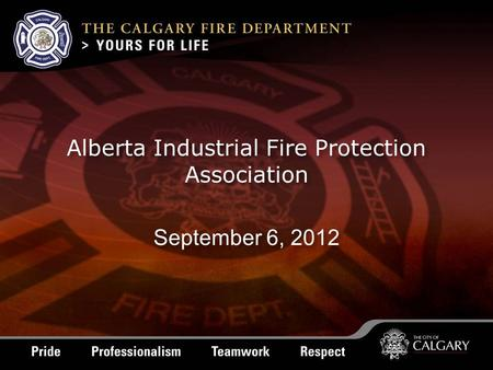 Alberta Industrial Fire Protection Association September 6, 2012.