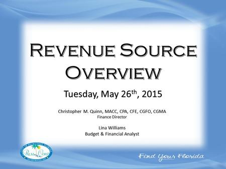 Christopher M. Quinn, MACC, CPA, CFE, CGFO, CGMA Finance Director Lina Williams Budget & Financial Analyst Tuesday, May 26 th, 2015.