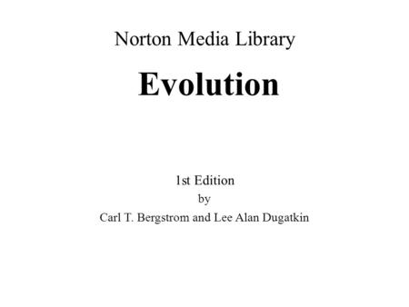 Evolution by Carl T. Bergstrom and Lee Alan Dugatkin Norton Media Library 1st Edition.