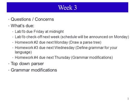 1 Week 3 Questions / Concerns What's due: Lab1b due Friday at midnight Lab1b check-off next week (schedule will be announced on Monday) Homework #2 due.