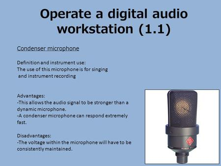Operate a digital audio workstation (1.1) Condenser microphone Definition and instrument use: The use of this microphone is for singing and instrument.