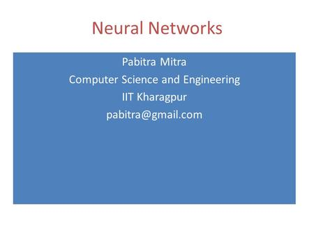 Neural Networks Pabitra Mitra Computer Science and Engineering IIT Kharagpur