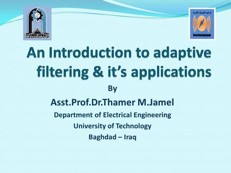 By Asst.Prof.Dr.Thamer M.Jamel Department of Electrical Engineering University of Technology Baghdad – Iraq.