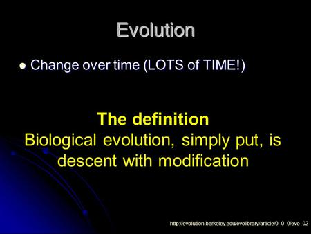 Evolution Change over time (LOTS of TIME!) Change over time (LOTS of TIME!)  The definition.