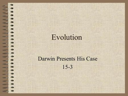 Darwin Presents His Case 15-3