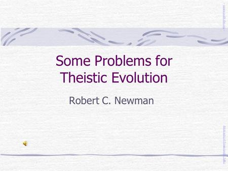 Some Problems for Theistic Evolution Robert C. Newman Abstracts of <strong>Powerpoint</strong> Talks - newmanlib.ibri.org -newmanlib.ibri.org.