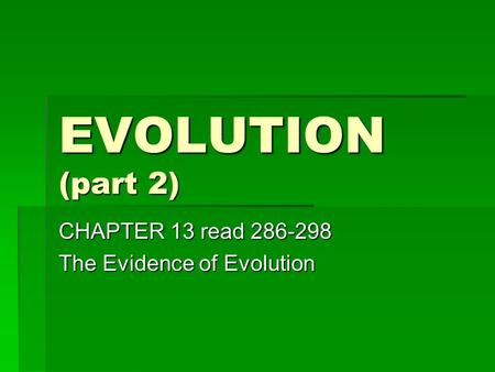 EVOLUTION (part 2) CHAPTER 13 read 286-298 The Evidence of Evolution.