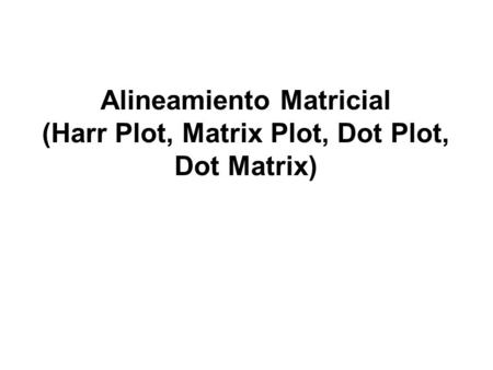 Alineamiento Matricial (Harr Plot, Matrix Plot, Dot Plot, Dot Matrix)