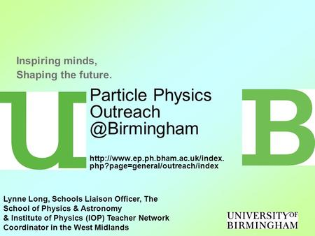 Particle Physics  php?page=general/outreach/index Inspiring minds, Shaping the future. Lynne Long,