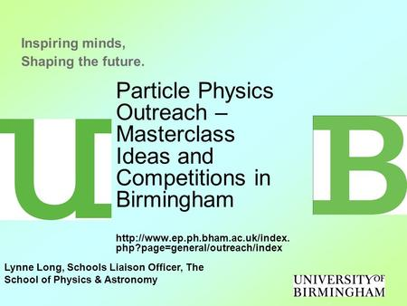 Particle Physics Outreach – Masterclass Ideas and Competitions in Birmingham  php?page=general/outreach/index Inspiring.