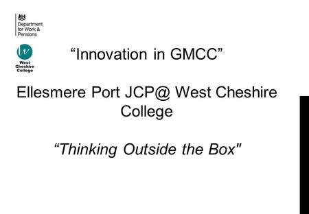 """Innovation in GMCC"" Ellesmere Port West Cheshire College ""Thinking Outside the Box"