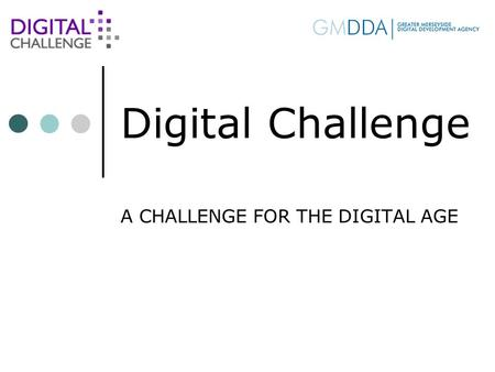 Digital Challenge A CHALLENGE FOR THE DIGITAL AGE.