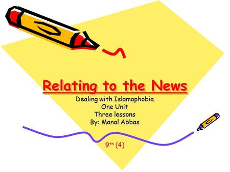 Relating to the News Dealing with Islamophobia One Unit Three lessons By: Manal Abbas 9 th (4)