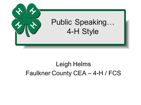 Leigh Helms Faulkner County CEA – 4-H / FCS Public Speaking… 4-H Style.