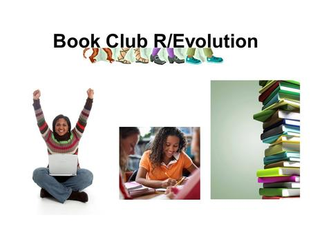 Book Club R/Evolution. First Two years… Year 1– Twilight Series Book Club –Very Social, after school –10 members –Fan club Year 2- Virtual/Online Book.