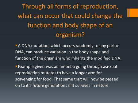 Through all forms of reproduction, what can occur that could change the function and body shape of an organism?  A DNA mutation, which occurs randomly.