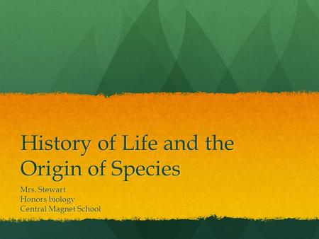 History of Life and the Origin of Species Mrs. Stewart Honors biology Central Magnet School.