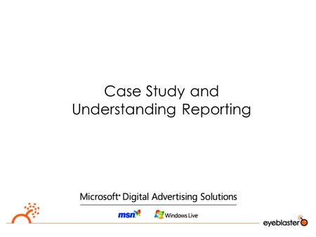 Case Study and Understanding Reporting. Case Study Eyeblaster Marketing Mid Campaigns Analysis (US and UK) October 2007  Campaign Objectives  Branding.
