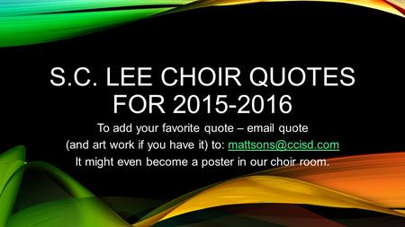 S.C. LEE CHOIR QUOTES FOR 2015-2016 To add your favorite quote –  quote (and art work if you have it) to: It.