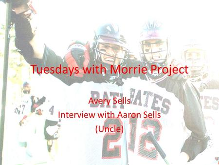 Tuesdays with Morrie Project Avery Sells Interview with Aaron Sells (Uncle)