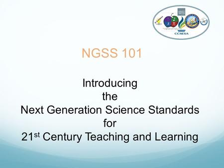 NGSS 101 Introducing the Next Generation Science Standards for