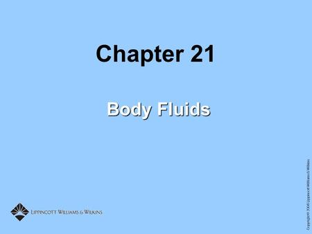 Copyright © 2004 Lippincott Williams & Wilkins Chapter 21 Body Fluids.