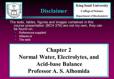1 Chapter 2 Normal Water, Electrolytes, and Acid-base Balance Professor A. S. Alhomida Disclaimer The texts, tables, figures and images contained in this.