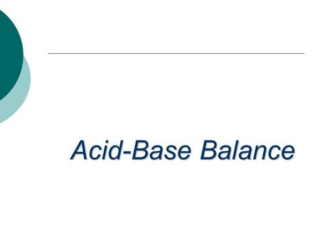 Acid-Base Balance.  Blood - normal pH of 7.2 – 7.45  7.45 = alkalosis  3 buffer systems to maintain normal blood pH 1. Buffers 2. Removal of CO 2 by.