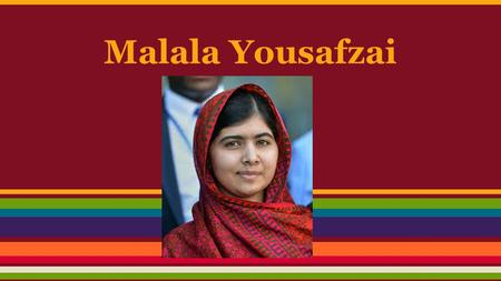 Malala Yousafzai. Who is Malala Yousafzai? Nationality: Pakistani Age: 17 Job: Human Rights Activist & Blogger When she was young, Malala lived in Pakistan.
