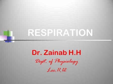 RESPIRATION Dr. Zainab H.H Dept. of Physiology Lec.11,12.