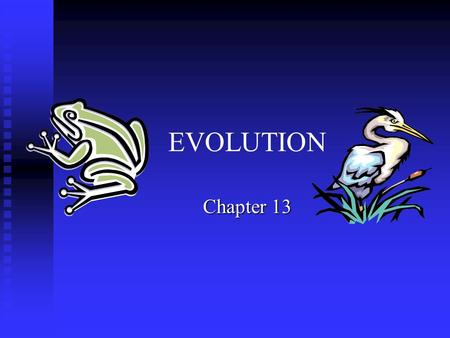 EVOLUTION Chapter 13. Darwin's Theory of Evolution Evolution, or change over time, is the process by which modern organisms have descended from ancient.
