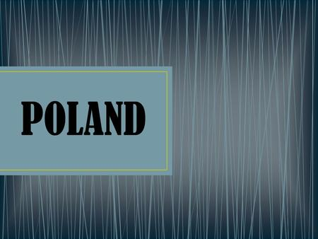 POLAND. Poland officially the Republic of Poland is a country in Central Europe, bordered by Germany to the west; the Czech Republic and Slovakia to the.