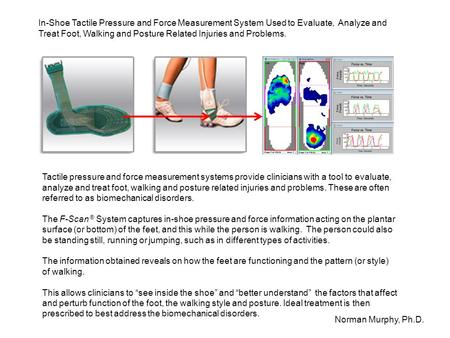In-Shoe Tactile Pressure and Force Measurement System Used to Evaluate, Analyze and Treat Foot, Walking and Posture Related Injuries and Problems. Norman.