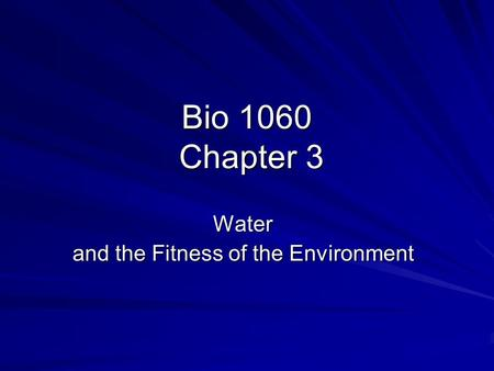 Bio 1060 Chapter 3 Water and the Fitness of the Environment.